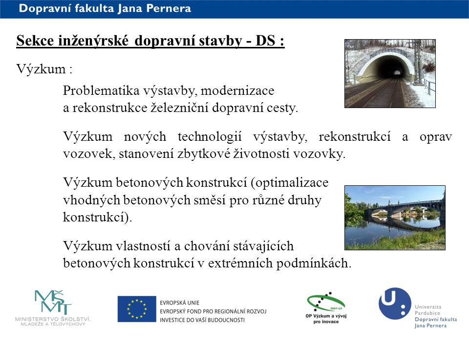 www.upce.cz Sekce inženýrské dopravní stavby - DS : Výzkum : Problematika výstavby, modernizace a rekonstrukce železniční dopravní cesty. Výzkum novýc