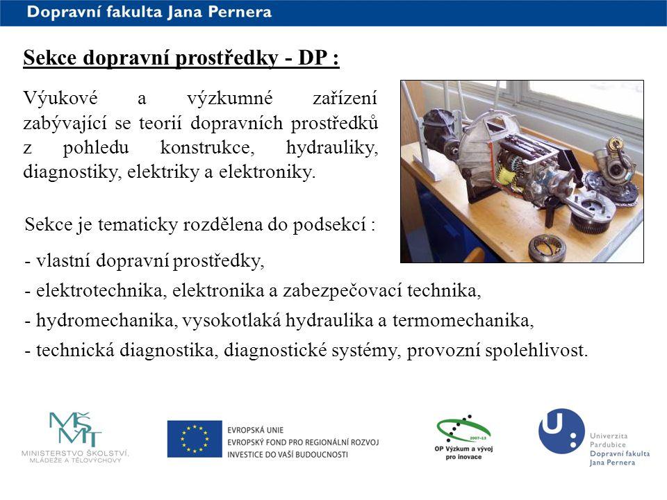 www.upce.cz Sekce dopravní prostředky - DP : Výukové a výzkumné zařízení zabývající se teorií dopravních prostředků z pohledu konstrukce, hydrauliky,