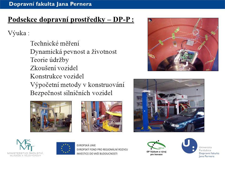 www.upce.cz Podsekce dopravní prostředky – DP-P : Výuka : Technické měření Dynamická pevnost a životnost Teorie údržby Zkoušení vozidel Konstrukce voz