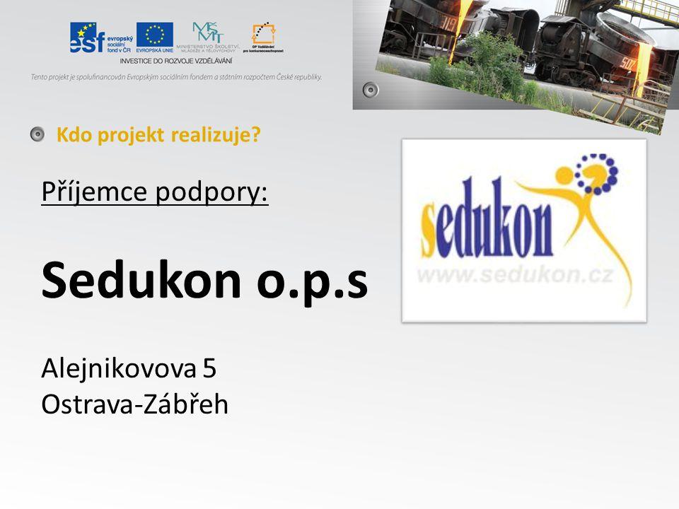 Příjemce podpory: Sedukon o.p.s Alejnikovova 5 Ostrava-Zábřeh Kdo projekt realizuje