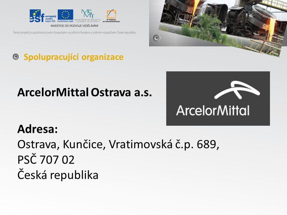 ArcelorMittal Ostrava a.s. Adresa: Ostrava, Kunčice, Vratimovská č.p.
