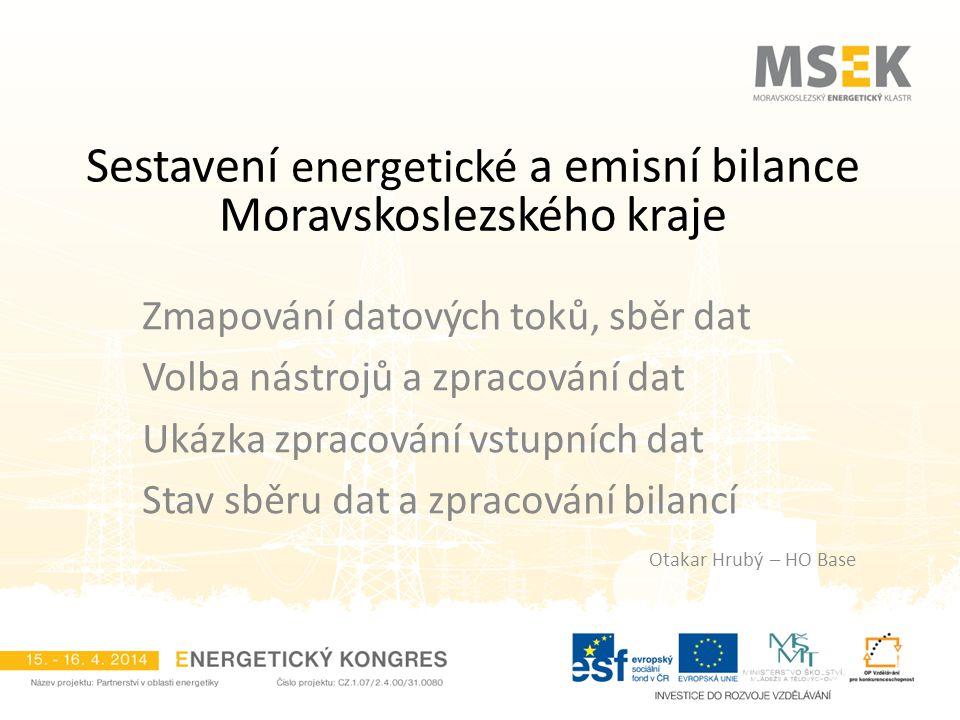 Sestavení energetické a emisní bilance Moravskoslezského kraje Zmapování datových toků, sběr dat Volba nástrojů a zpracování dat Ukázka zpracování vst
