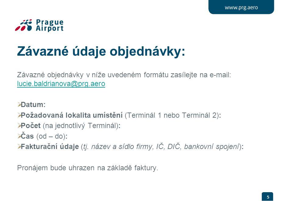 Závazné údaje objednávky: Závazné objednávky v níže uvedeném formátu zasílejte na e-mail: lucie.baldrianova@prg.aero lucie.baldrianova@prg.aero  Datum:  Požadovaná lokalita umístění (Terminál 1 nebo Terminál 2):  Počet (na jednotlivý Terminál):  Čas (od – do):  Fakturační údaje (tj.