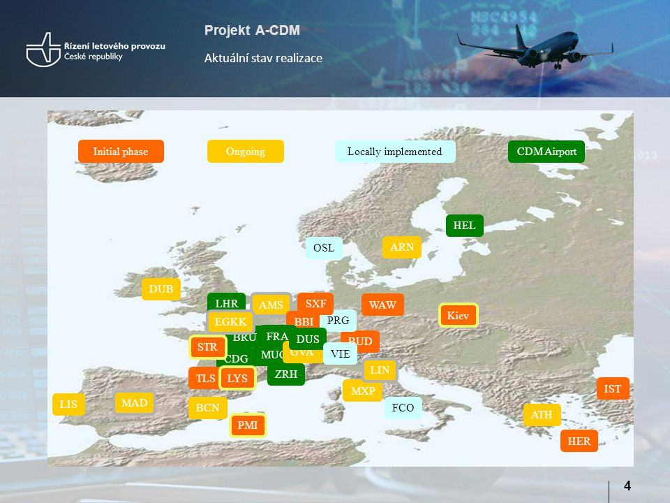 Projekt A-CDM Aktuální stav realizace 4 DUB Initial phase Ongoing Locally implementedCDM Airport ARN AMS BBI BRU FRA CDG MUC LIS BCN PMI TLS LYS IST H