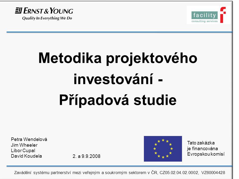 Metodika projektového investování - Případová studie Petra Wendelová Jim Wheeler Libor Cupal David Koudela 2.