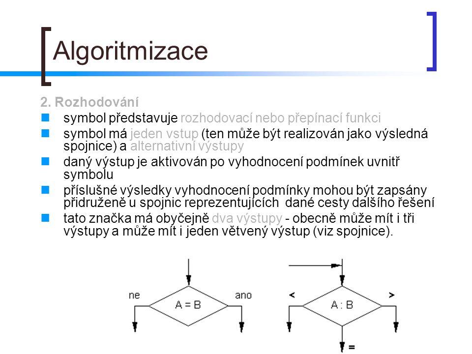 Algoritmizace 2. Rozhodování symbol představuje rozhodovací nebo přepínací funkci symbol má jeden vstup (ten může být realizován jako výsledná spojnic