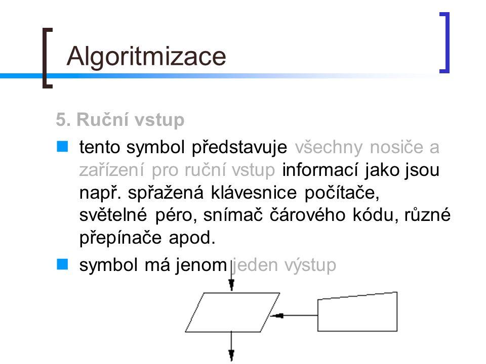 Algoritmizace 5. Ruční vstup tento symbol představuje všechny nosiče a zařízení pro ruční vstup informací jako jsou např. spřažená klávesnice počítače