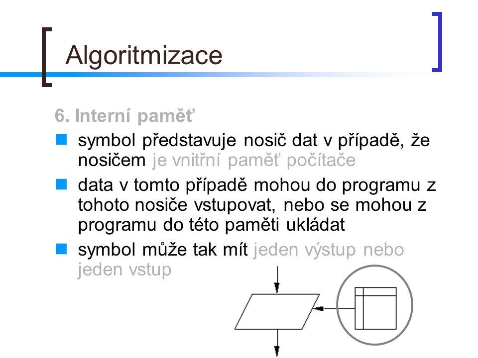 Algoritmizace 6. Interní paměť symbol představuje nosič dat v případě, že nosičem je vnitřní paměť počítače data v tomto případě mohou do programu z t