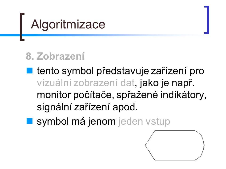 Algoritmizace 8. Zobrazení tento symbol představuje zařízení pro vizuální zobrazení dat, jako je např. monitor počítače, spřažené indikátory, signální