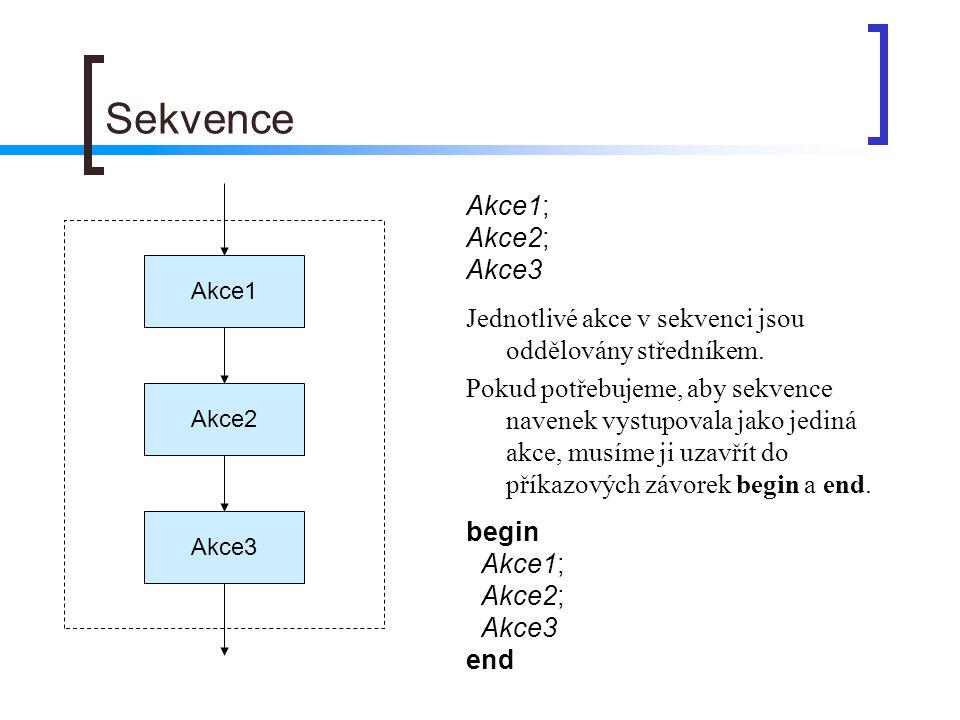 Akce1; Akce2; Akce3 Jednotlivé akce v sekvenci jsou oddělovány středníkem. Pokud potřebujeme, aby sekvence navenek vystupovala jako jediná akce, musím