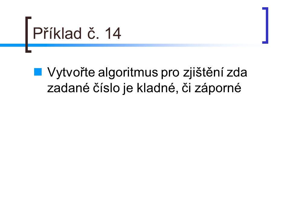 Příklad č. 14 Vytvořte algoritmus pro zjištění zda zadané číslo je kladné, či záporné