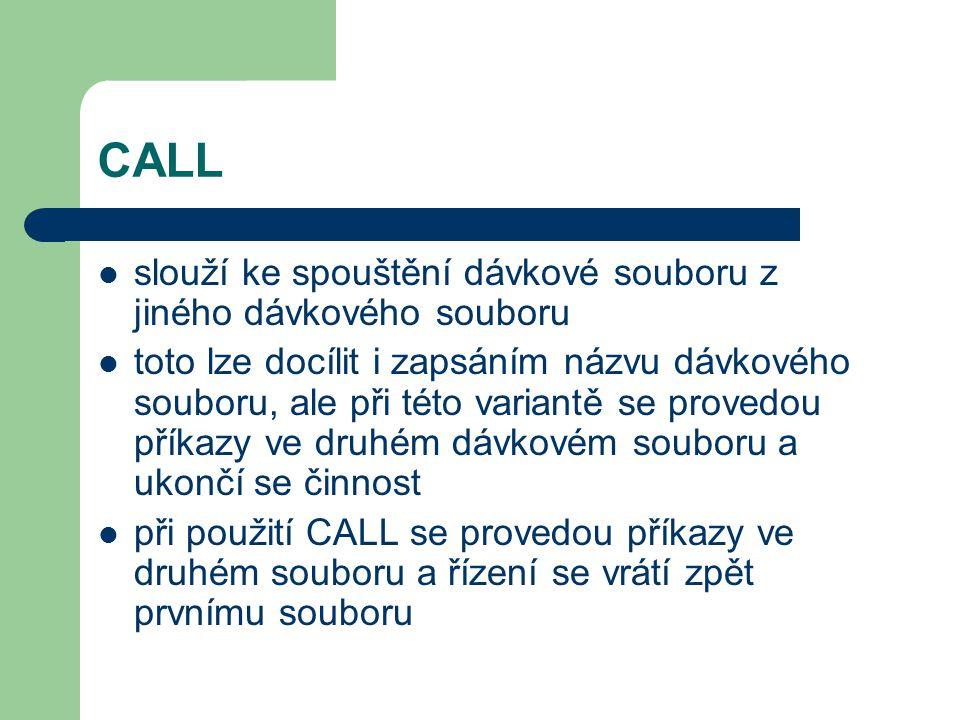 CALL slouží ke spouštění dávkové souboru z jiného dávkového souboru toto lze docílit i zapsáním názvu dávkového souboru, ale při této variantě se prov