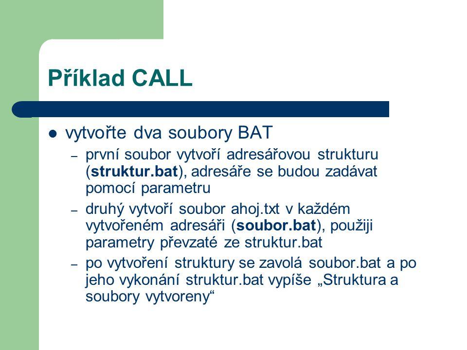 Příklad CALL vytvořte dva soubory BAT – první soubor vytvoří adresářovou strukturu (struktur.bat), adresáře se budou zadávat pomocí parametru – druhý