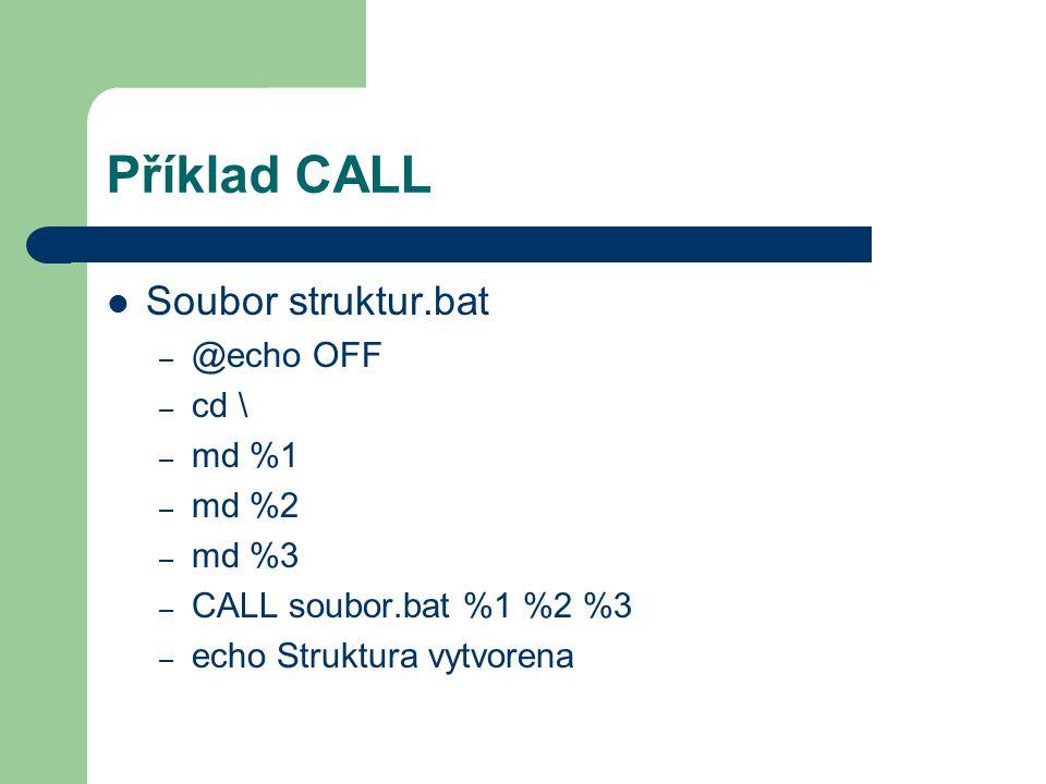 Příklad CALL Soubor struktur.bat – @echo OFF – cd \ – md %1 – md %2 – md %3 – CALL soubor.bat %1 %2 %3 – echo Struktura vytvorena