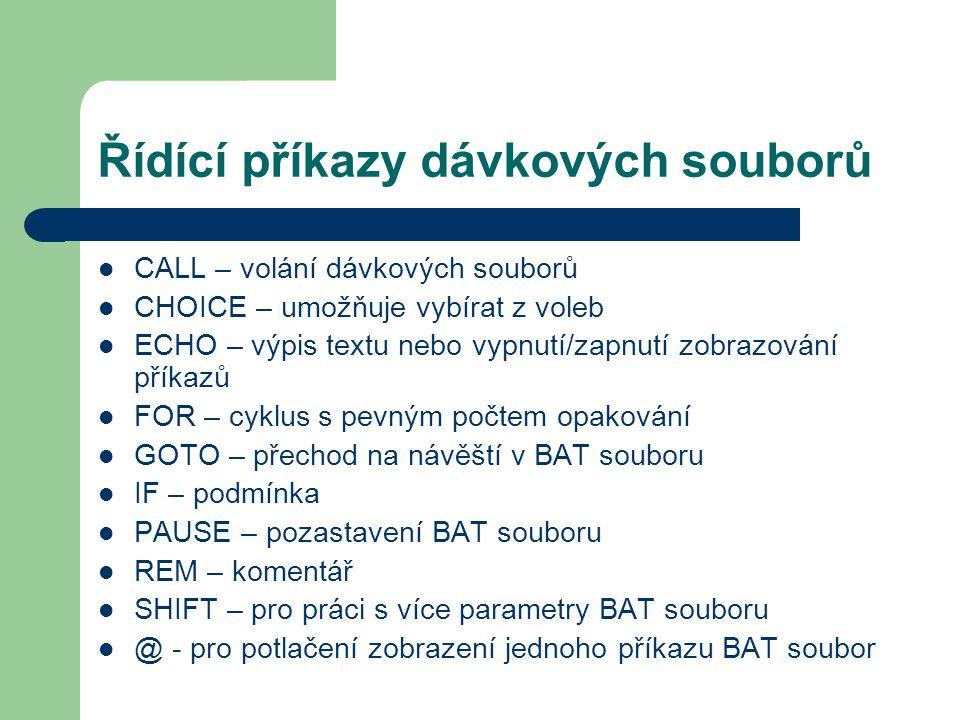 Řídící příkazy dávkových souborů CALL – volání dávkových souborů CHOICE – umožňuje vybírat z voleb ECHO – výpis textu nebo vypnutí/zapnutí zobrazování
