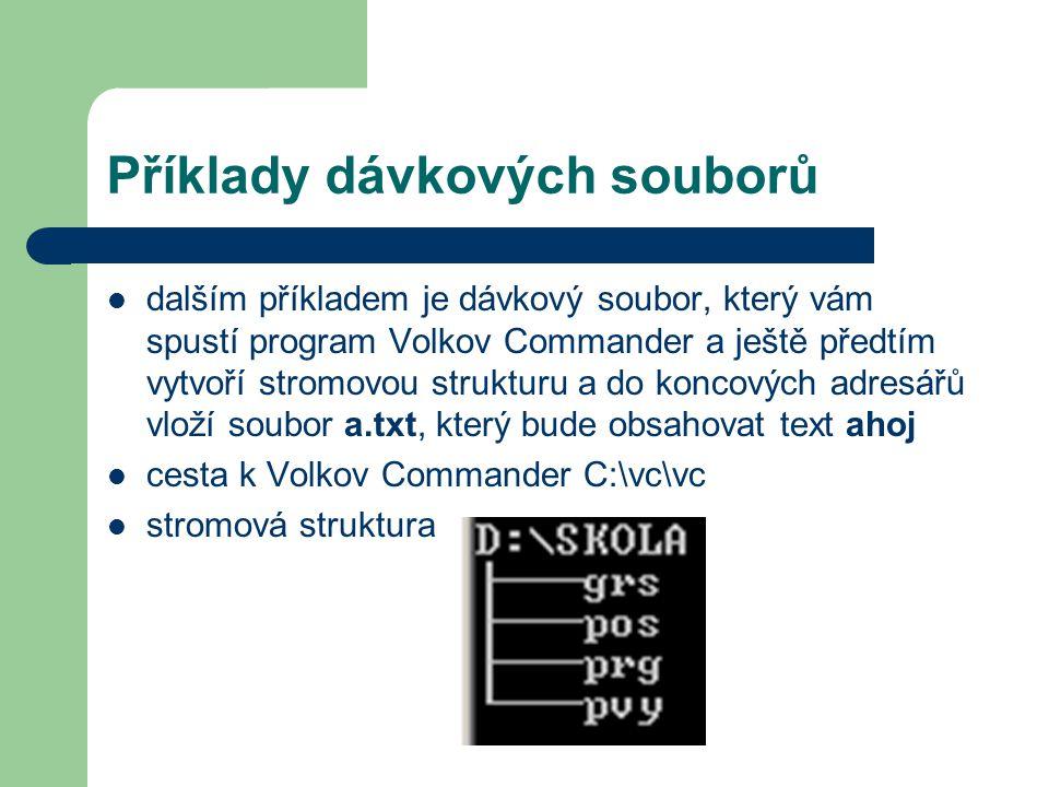 Příklady dávkových souborů dalším příkladem je dávkový soubor, který vám spustí program Volkov Commander a ještě předtím vytvoří stromovou strukturu a