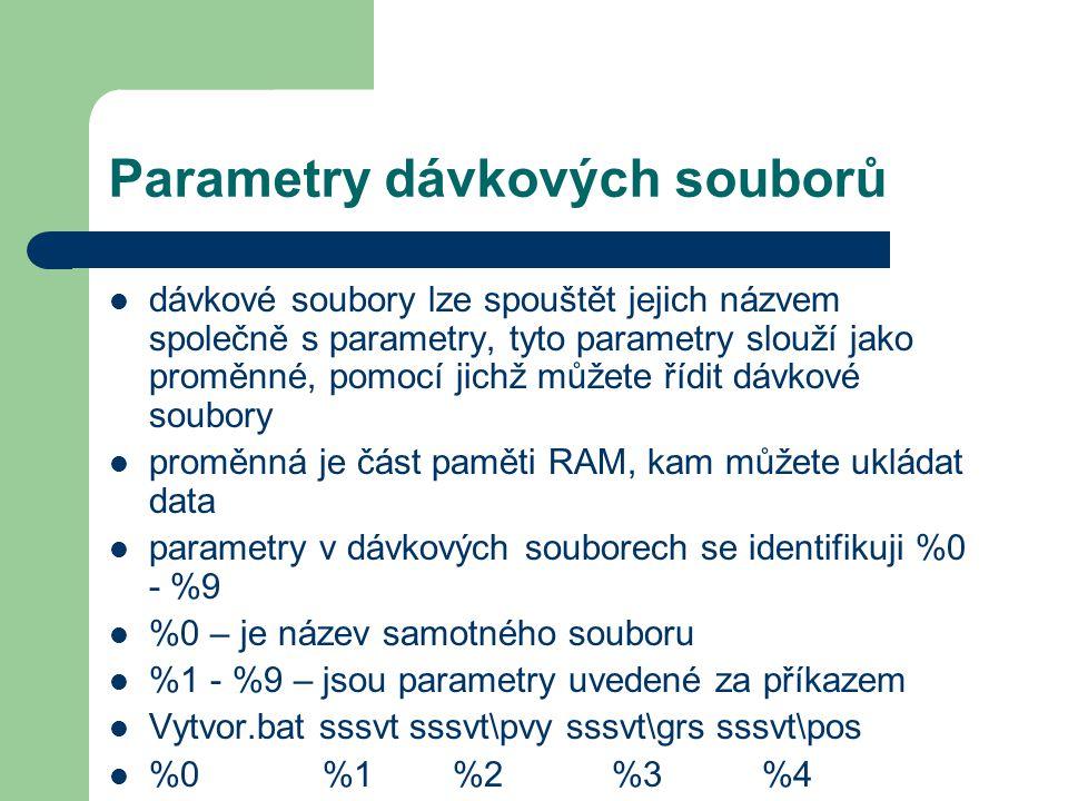 Parametry dávkových souborů dávkové soubory lze spouštět jejich názvem společně s parametry, tyto parametry slouží jako proměnné, pomocí jichž můžete