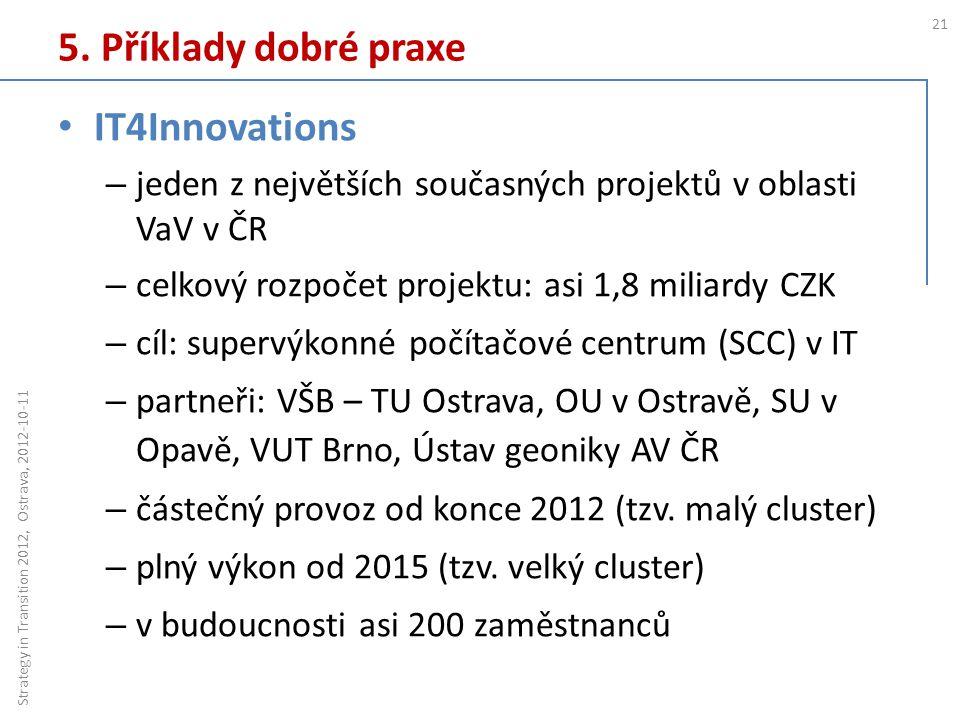 5. Příklady dobré praxe 21 Strategy in Transition 2012, Ostrava, 2012-10-11 IT4Innovations – jeden z největších současných projektů v oblasti VaV v ČR