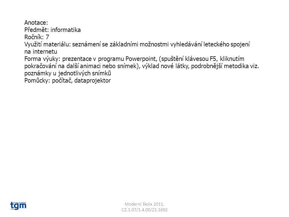 Anotace: Předmět: informatika Ročník: 7 Využití materiálu: seznámení se základními možnostmi vyhledávání leteckého spojení na internetu Forma výuky: prezentace v programu Powerpoint, (spuštění klávesou F5, kliknutím pokračování na další animaci nebo snímek), výklad nové látky, podrobnější metodika viz.