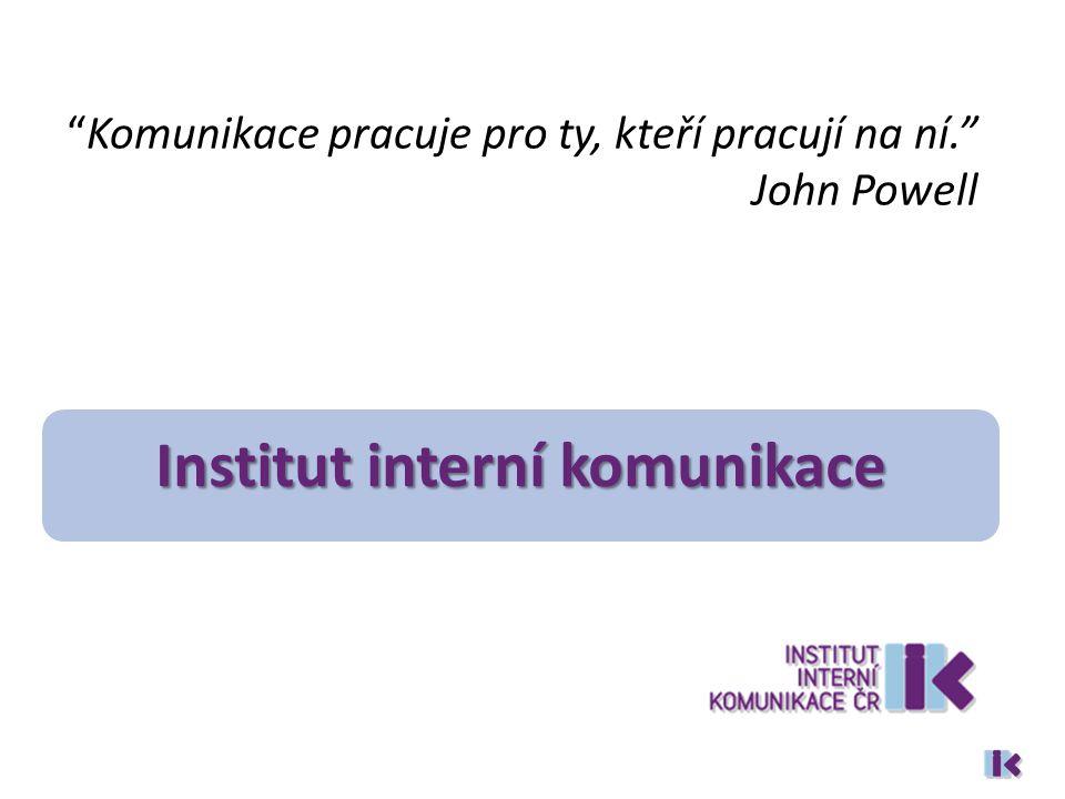 Komunikace pracuje pro ty, kteří pracují na ní. John Powell Institut interní komunikace