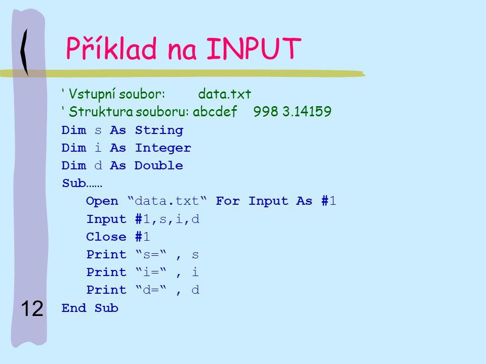 """12 Příklad na INPUT ' Vstupní soubor: data.txt ' Struktura souboru: abcdef 998 3.14159 Dim s As String Dim i As Integer Dim d As Double Sub…… Open """"da"""
