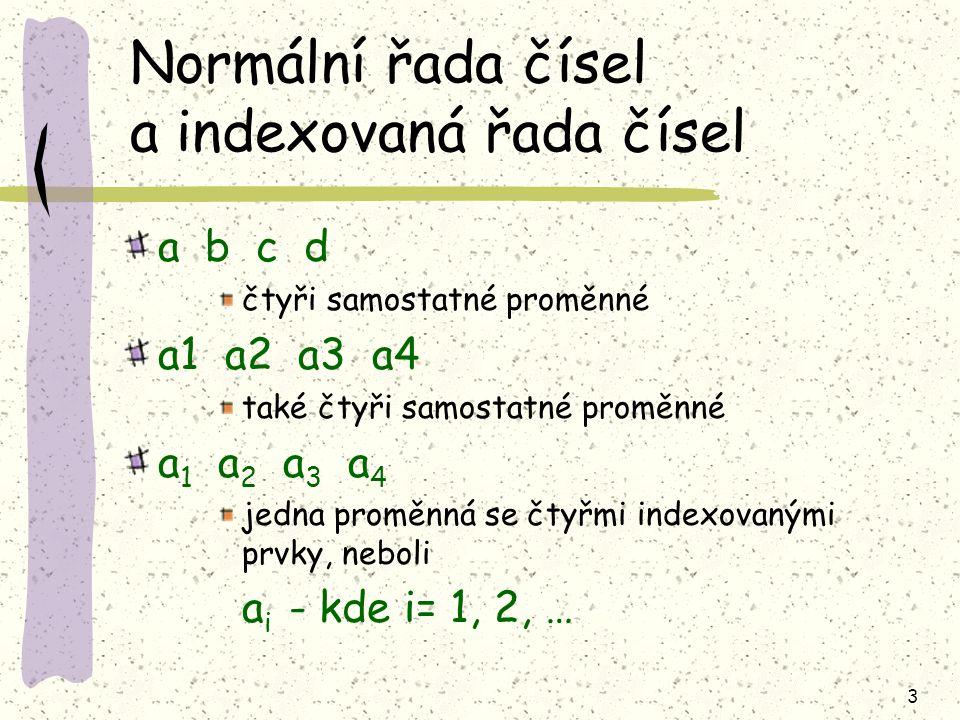 3 Normální řada čísel a indexovaná řada čísel a b c d čtyři samostatné proměnné a1 a2 a3 a4 také čtyři samostatné proměnné a 1 a 2 a 3 a 4 jedna promě
