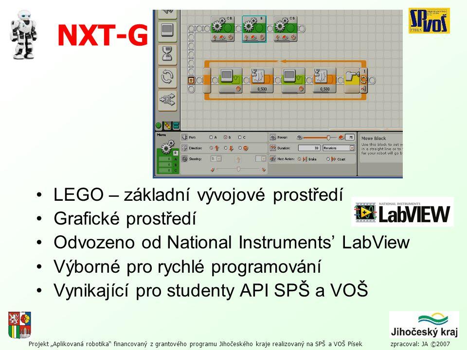 """Projekt """"Aplikovaná robotika"""" financovaný z grantového programu Jihočeského kraje realizovaný na SPŠ a VOŠ Písek zpracoval: JA ©2007 NXT-G LEGO – zákl"""