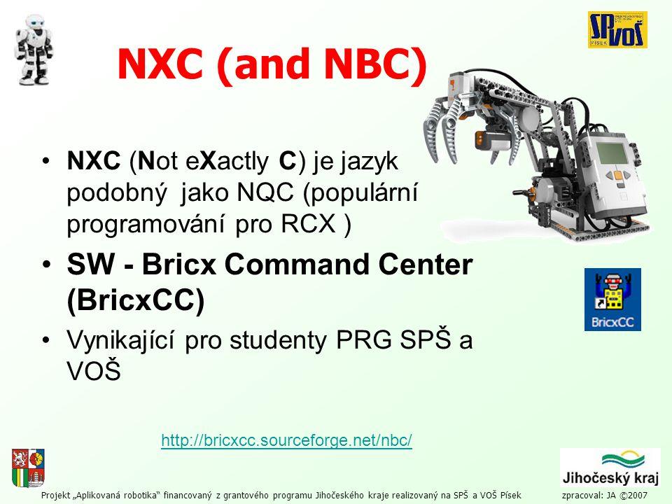 """Projekt """"Aplikovaná robotika"""" financovaný z grantového programu Jihočeského kraje realizovaný na SPŠ a VOŠ Písek zpracoval: JA ©2007 NXC (and NBC) NXC"""