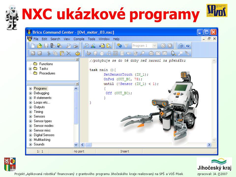 """Projekt """"Aplikovaná robotika"""" financovaný z grantového programu Jihočeského kraje realizovaný na SPŠ a VOŠ Písek zpracoval: JA ©2007 NXC ukázkové prog"""