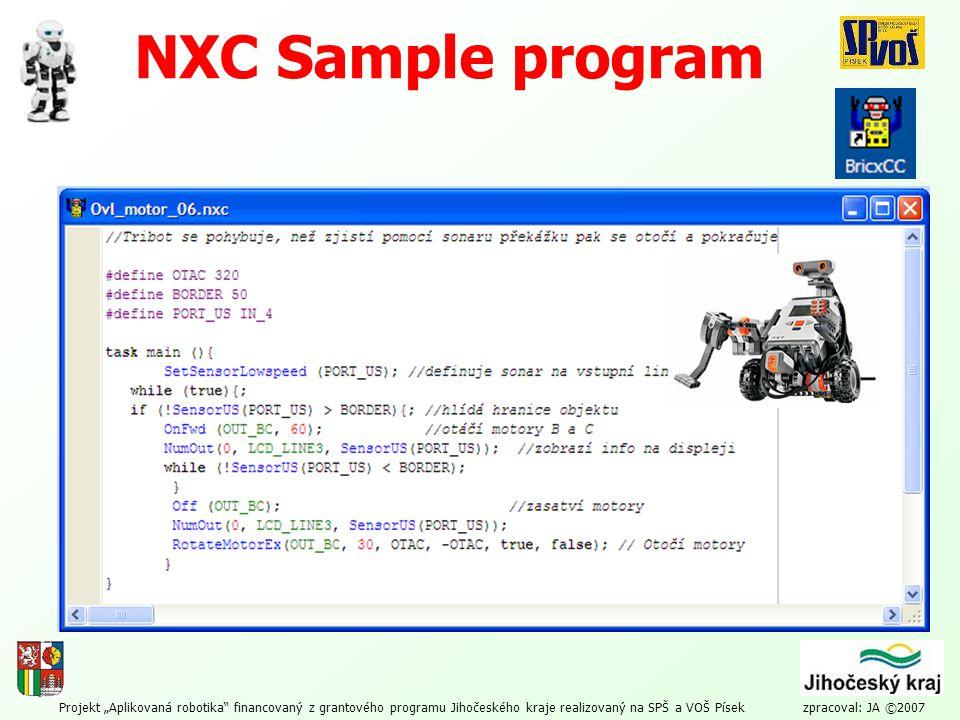 """Projekt """"Aplikovaná robotika"""" financovaný z grantového programu Jihočeského kraje realizovaný na SPŠ a VOŠ Písek zpracoval: JA ©2007 NXC Sample progra"""
