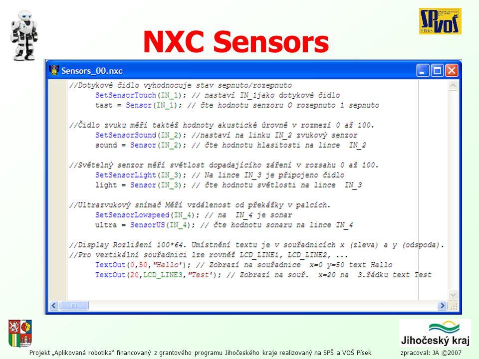 """Projekt """"Aplikovaná robotika"""" financovaný z grantového programu Jihočeského kraje realizovaný na SPŠ a VOŠ Písek zpracoval: JA ©2007 NXC Sensors"""