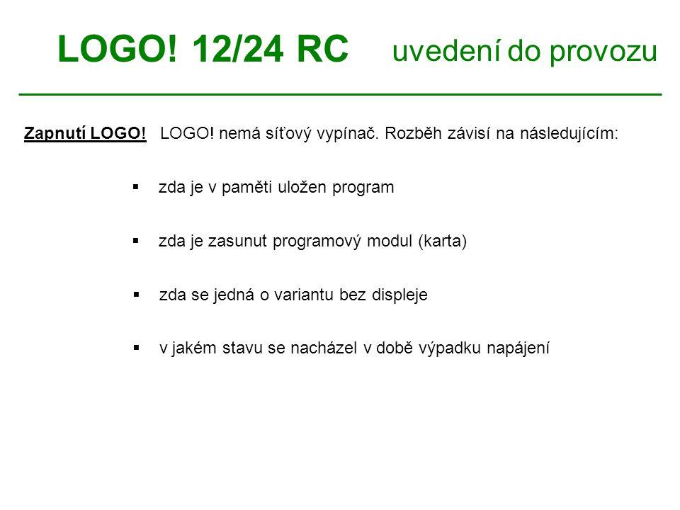 LOGO! 12/24 RC uvedení do provozu Zapnutí LOGO!LOGO! nemá síťový vypínač. Rozběh závisí na následujícím:  zda je v paměti uložen program  zda je zas
