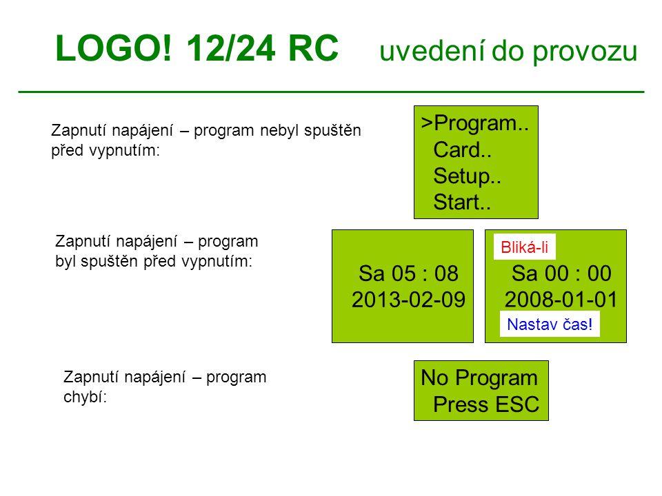 LOGO! 12/24 RC uvedení do provozu OK >Program.. Card.. Setup.. Start.. Sa 05 : 08 2013-02-09 Sa 00 : 00 2008-01-01 Zapnutí napájení – program nebyl sp