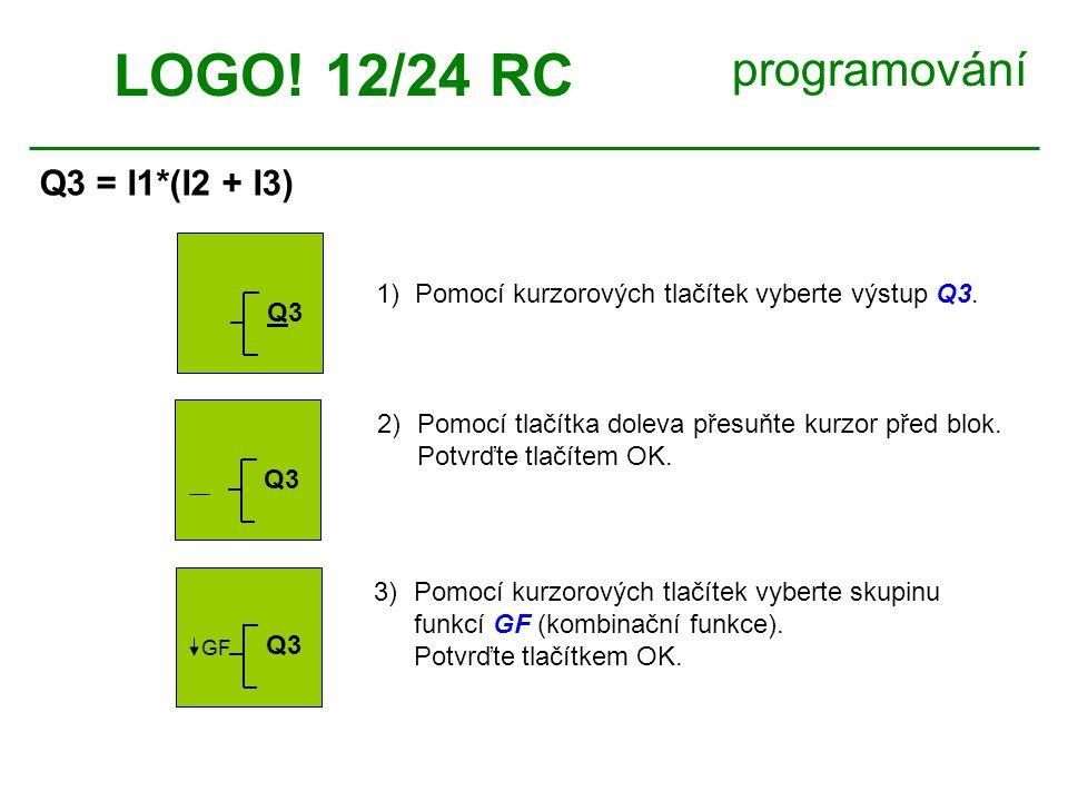 LOGO.12/24 RC programování Q3 = I1*(I2 + I3) 4)Pomocí tlačítek vyberte funkci & (AND).