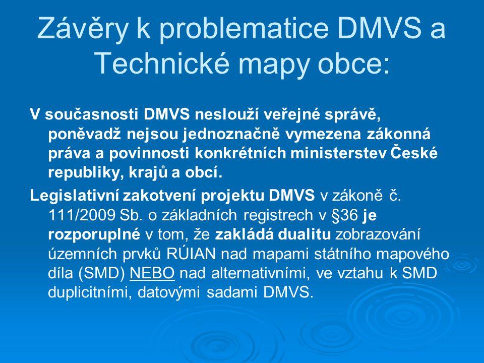 Závěry k problematice DMVS a Technické mapy obce: V současnosti DMVS neslouží veřejné správě, poněvadž nejsou jednoznačně vymezena zákonná práva a pov
