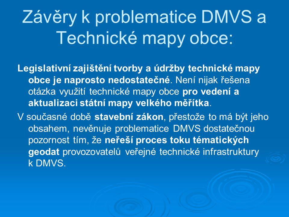 Závěry k problematice DMVS a Technické mapy obce: Legislativní zajištění tvorby a údržby technické mapy obce je naprosto nedostatečné. Není nijak řeše