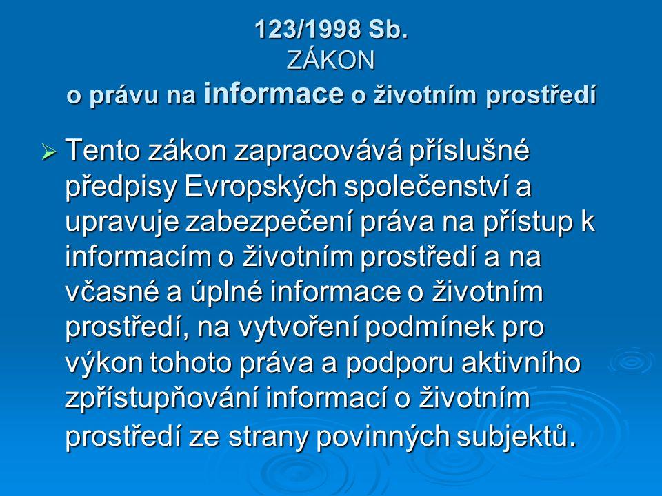 123/1998 Sb. ZÁKON o právu na informace o životním prostředí  Tento zákon zapracovává příslušné předpisy Evropských společenství a upravuje zabezpeče
