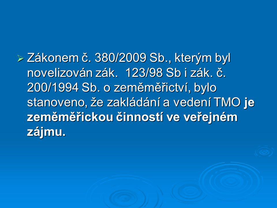  Zákonem č. 380/2009 Sb., kterým byl novelizován zák. 123/98 Sb i zák. č. 200/1994 Sb. o zeměměřictví, bylo stanoveno, že zakládání a vedení TMO je z