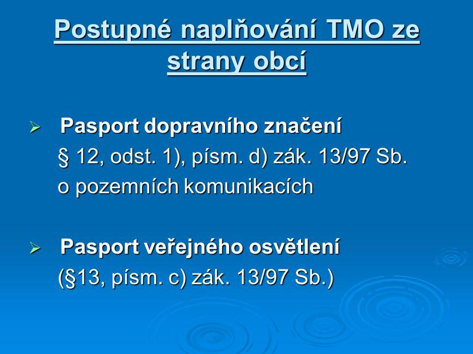 Postupné naplňování TMO ze strany obcí  Pasport dopravního značení § 12, odst. 1), písm. d) zák. 13/97 Sb. § 12, odst. 1), písm. d) zák. 13/97 Sb. o