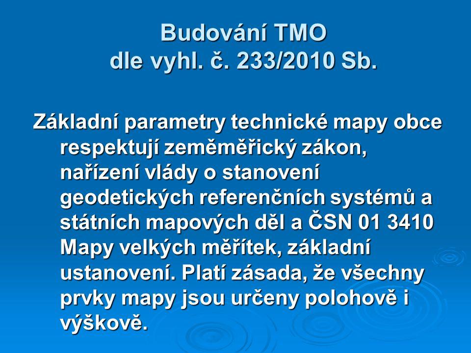 Budování TMO dle vyhl. č. 233/2010 Sb. Základní parametry technické mapy obce respektují zeměměřický zákon, nařízení vlády o stanovení geodetických re