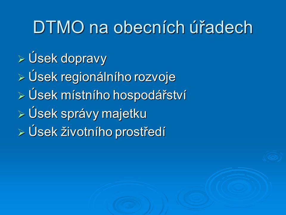 DTMO na obecních úřadech  Úsek dopravy  Úsek regionálního rozvoje  Úsek místního hospodářství  Úsek správy majetku  Úsek životního prostředí