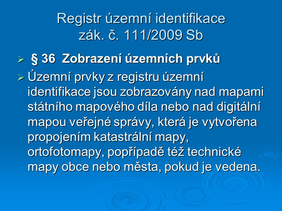 Registr územní identifikace zák. č. 111/2009 Sb  § 36 Zobrazení územních prvků  Územní prvky z registru územní identifikace jsou zobrazovány nad map