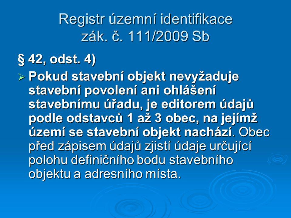 Registr územní identifikace zák. č. 111/2009 Sb § 42, odst. 4)  Pokud stavební objekt nevyžaduje stavební povolení ani ohlášení stavebnímu úřadu, je