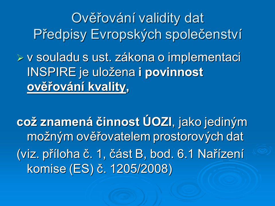 Ověřování validity dat Předpisy Evropských společenství  v souladu s ust. zákona o implementaci INSPIRE je uložena i povinnost ověřování kvality, což