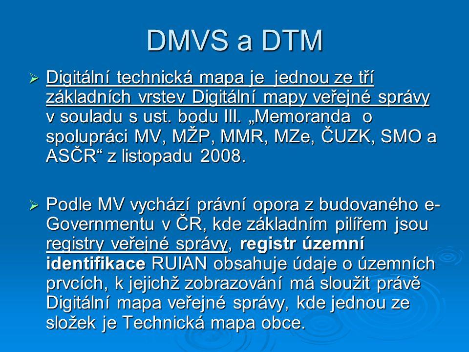 """DMVS a DTM  Digitální technická mapa je jednou ze tří základních vrstev Digitální mapy veřejné správy v souladu s ust. bodu III. """"Memoranda o spolupr"""