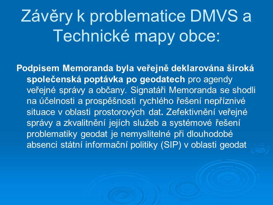 Závěry k problematice DMVS a Technické mapy obce: Podpisem Memoranda byla veřejně deklarována široká společenská poptávka po geodatech pro agendy veře