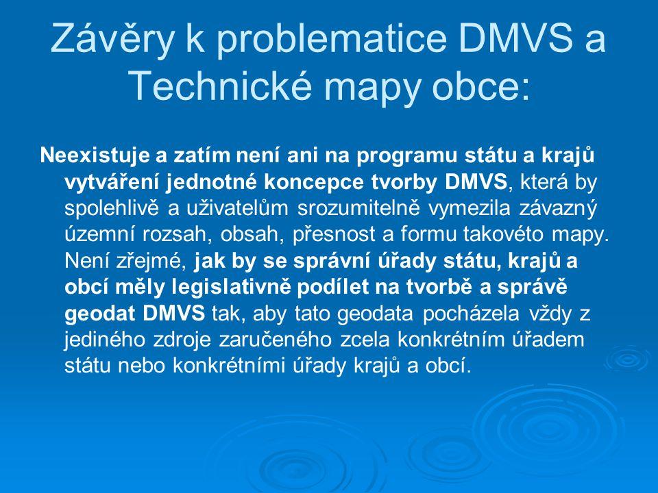 Závěry k problematice DMVS a Technické mapy obce: Neexistuje a zatím není ani na programu státu a krajů vytváření jednotné koncepce tvorby DMVS, která