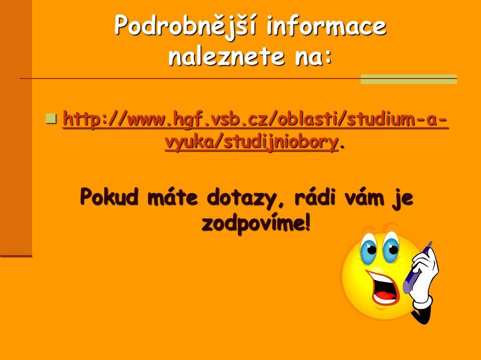 Podrobnější informace naleznete na: http://www.hgf.vsb.cz/oblasti/studium-a- vyuka/studijniobory.