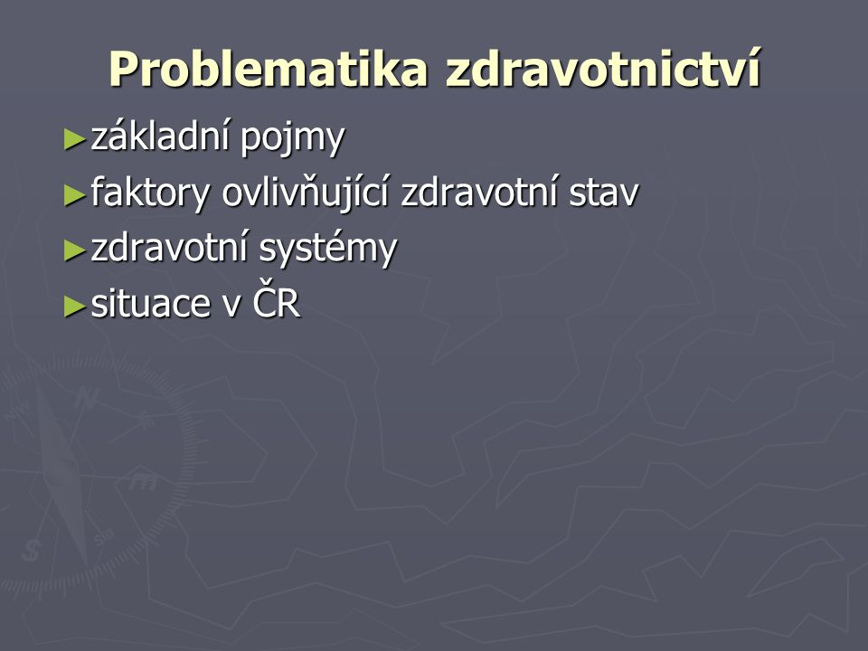 Problematika zdravotnictví ► základní pojmy ► faktory ovlivňující zdravotní stav ► zdravotní systémy ► situace v ČR