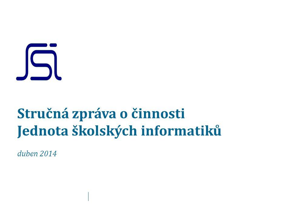 Stručná zpráva o činnosti Jednota školských informatiků duben 2014